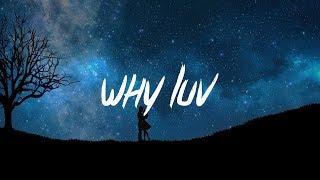 7RU7H - Why Luv (Lyrics - Lyric Video)