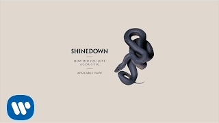 """Shinedown - """"How Did You Love (Acoustic)"""" (Official Audio)"""