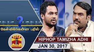 (30/01/2017) Kelvikkenna Bathil | Exclusive Interview with Hiphop Tamizha Adhi | Thanthi TV