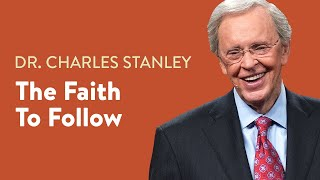 The Faith To Follow – Dr. Charles Stanley