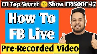 Facebook Live 24 Hours,FB Continuous Live Video,How to Live Broadcast Pre Recorded Video on Facebook