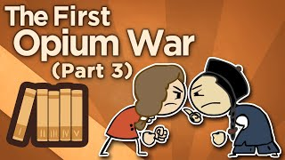 First Opium War - Gunboat Diplomacy - Extra History - #3