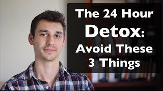 How to Do a 24 Hour Detox: Avoid 3 Things