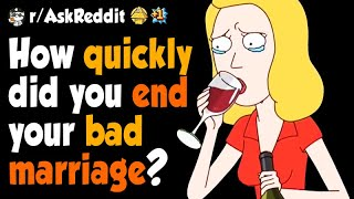 How Quickly Did You End Your Bad Marriage?