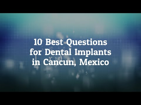 10 Best Questions to Ask Before Going For Dental Implants in Cancun, Mexico