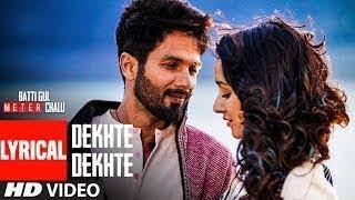Atif A: Dekhte Dekhte Lyrical | Batti Gul Meter Chalu | Shahid K