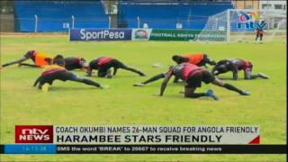 Harambee Stars Friendly: Coach Okumbi names 26-man squad for Angola friendly