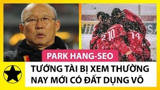 Park Hang-Seo: Tướng Tài Bị Xem Thường Nay Mới Có Đất Dụng Võ