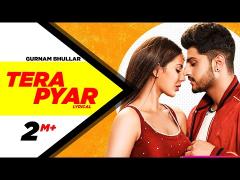 Tera Pyar (Full Video) | Gurnam Bhullar | Jaani | B Praak | Latest Punjabi Songs 2019