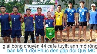 BÁN KẾT 1.Giải 44 cafê Tuyết Anh mở rộng(đội phúc đen gặp đội Quý mc)