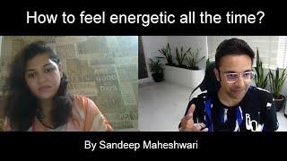 How to feel energetic all the time? By Sandeep Maheshwari | Hindi