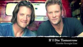 If I Die Tomorrow - Florida Georgia Line Lyrics