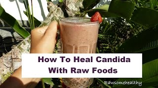 How To Start On A Raw Food Diet To Heal Candida