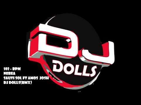 NEREA RMX SAUTI SOL Ft AMOS JOSH DJ DOLLS RMX