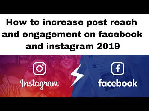 How to increase post reach and engagement on facebook and instagram 2019