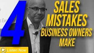 4 Sales Mistakes Business Owners Make!