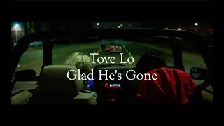 Tove Lo   Glad He's Gone (music Video & Lyrics)