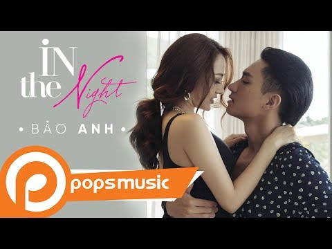 In The Night   Bảo Anh ft. Hữu Vi   Official MV   MV mới nhất 2017