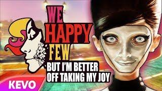 We Happy Few but I'm better off taking my joy
