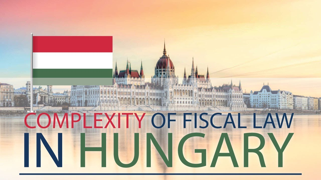 Hungary has very complex fiscal law - here is why!