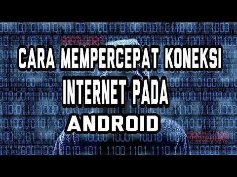 Video Cara Mempercepat Koneksi Internet Pada Android.
