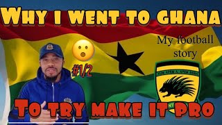 WHY I WENT BACK TO GHANA – TO TRY MAKE IT PRO – WITH KUMASI ASANTE KOTOKO