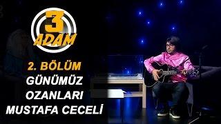 """Günümüz Ozanları - Mustafa Ceceli """"İlle de Aşk""""   3 Adam"""