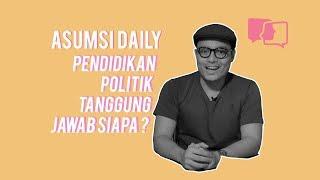 Asumsi Daily - Pendidikan Politik Tanggung Jawab Siapa?