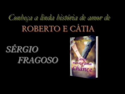 O Amor Merece uma Chance  - Autor Sérgio Fragoso