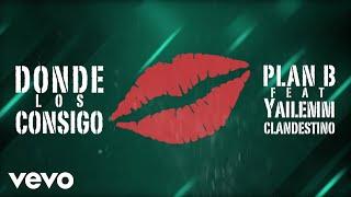 Plan B - Donde Los Consigo? ft. Yailemm y Clandestino