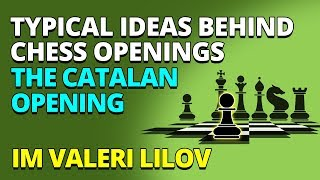 Typical Ideas Behind Chess Openings – The Catalan Opening with IM Valeri Lilov