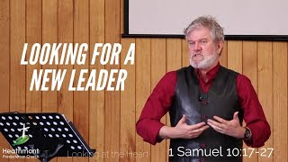 Looking for a new leader – 1 Samuel 10:17-27