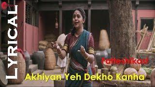 Akhiyan Yeh Dekho Kanha Hindi Lyrics | Fatteshikast | Bela