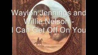 Waylon Jennings and Willie Nelson - I Can Get Off On You