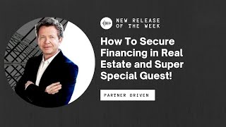 How To Secure Financing in Real Estate and Super Special Guest! One OfOur Partners Joined Us