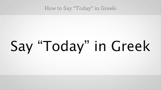 "How to Say ""Today"" in Greek 