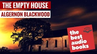 Algernon Blackwood's The Empty House | Horror Classic Short Story | Ghost Story AudioBook