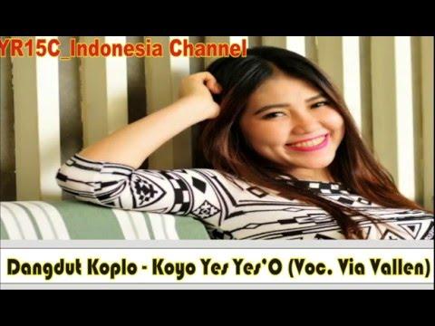 , title : 'Dangdut Koplo - Koyo Yes Yes'O (Voc. Via Vallen)'