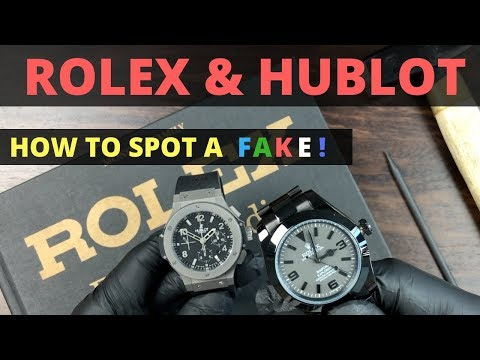 How to spot a fake Rolex and Hublot?