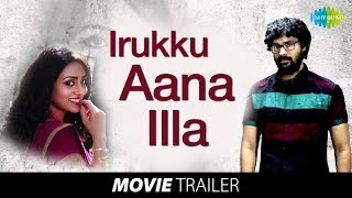 Irukku Aana Illa | Latest Trailer