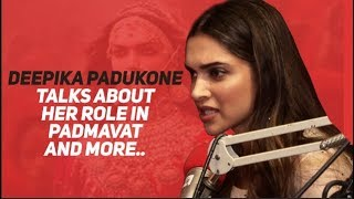 Deepika Padukone talks about her role in Padmavat