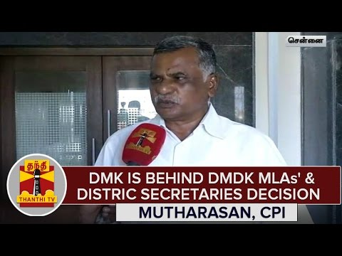 DMK-is-Behind-DMDK-MLAs-District-Secretaries-Decision--Mutharasan-CPI