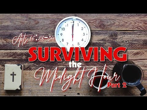 Surviving The Midnight Hour Pt.2 – Acts 16:28-34