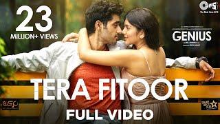 Tera Fitoor Full Video - Genius | Utkarsh Sharma, Ishita