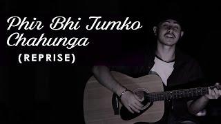 Arijit Singh Birthday Special |Phir Bhi Tumko Chahunga | Half Girlfriend | Acoustic Singh Cover