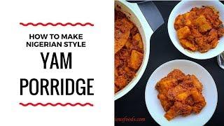 HOW TO MAKE YAM PORRIDGE - NAIJA STYLE YAM PORRIDGE - ZEELICIOUS FOODS