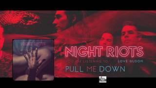 || NIGHT RIOTS || - Pull Me Down