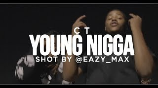 CT - Young Nigga (Official Music Video) [Shot by @EAZY_MAX]