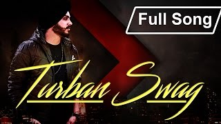 Turban Swag (Full Song) Feat. Sidaq | New Desi Hip Hop Song 2017