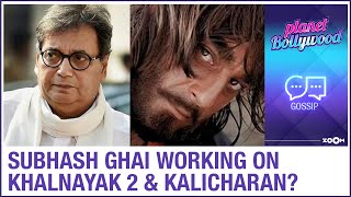 Subhash Ghai working on remake and sequel of his films Khalnayak and Kalicharan?